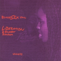Black Sex Yall: Liberation & Bloody Random Violets