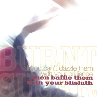 If You Cant Dazzle Them With Your Brilliance, Then Baffle Them With Your Blisluth